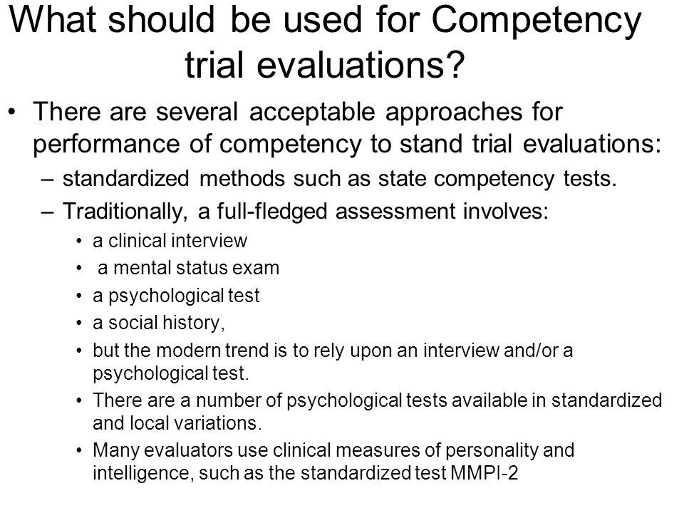What should be used for Competency trial evaluations.