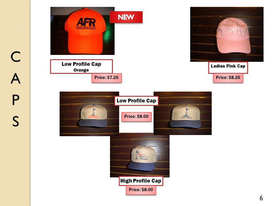 Low Profile Cap Orange Price: $7.25 Ladies Pink Cap Price: $8.25 Low Profile Cap Price: $8.00 High Profile Cap Price: $8.00 6