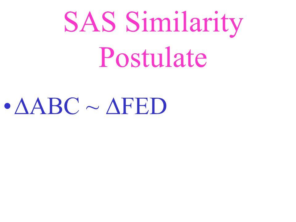 SAS Similarity Postulate A B C D E F 4 6 8 12