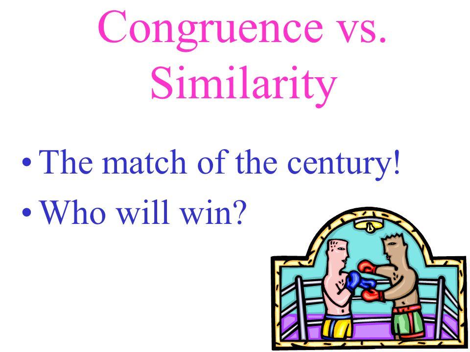Congruence vs. Similarity The match of the century! Who will win?