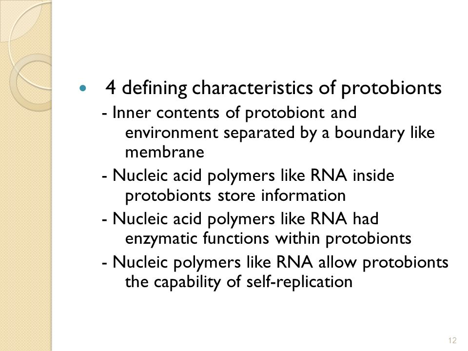 4 defining characteristics of protobionts - Inner contents of protobiont and environment separated by a boundary like membrane - Nucleic acid polymers