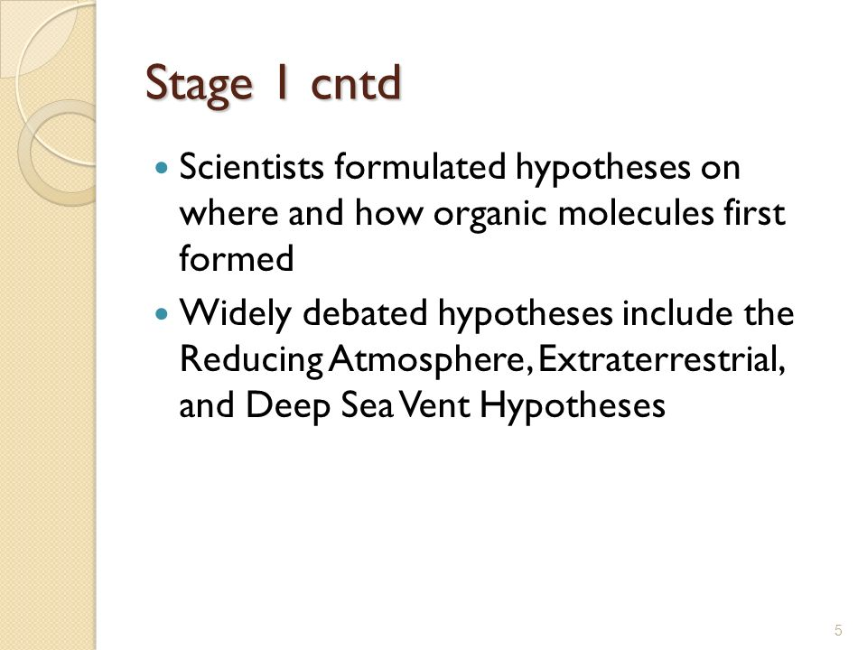 Stage 1 cntd Scientists formulated hypotheses on where and how organic molecules first formed Widely debated hypotheses include the Reducing Atmospher