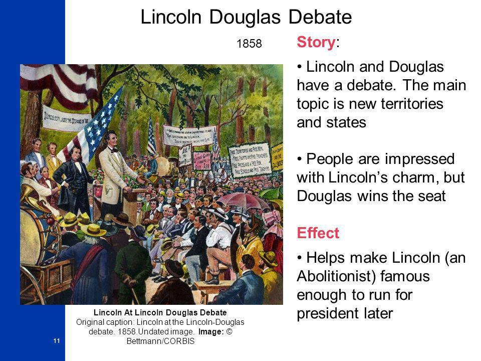 11 Lincoln Douglas Debate 1858 Story: Lincoln and Douglas have a debate.