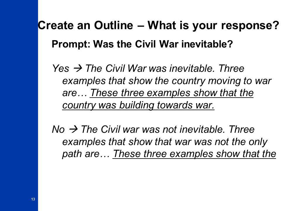Create an Outline – What is your response.Prompt: Was the Civil War inevitable.