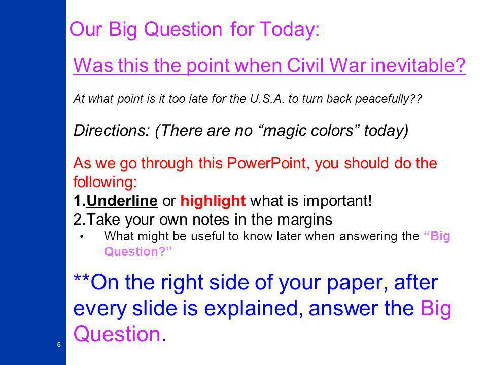 6 Our Big Question for Today: Was this the point when Civil War inevitable.