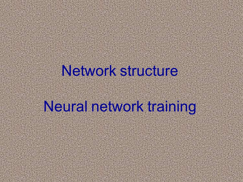 Network structure Neural network training