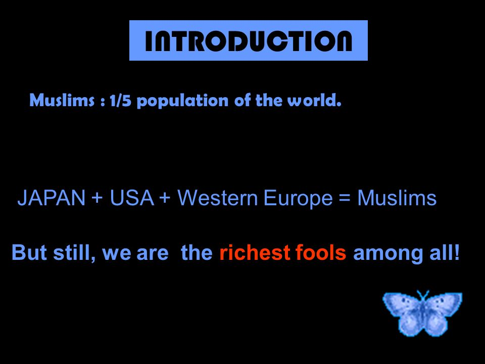 INTRODUCTION Muslims : 1/5 population of the world.