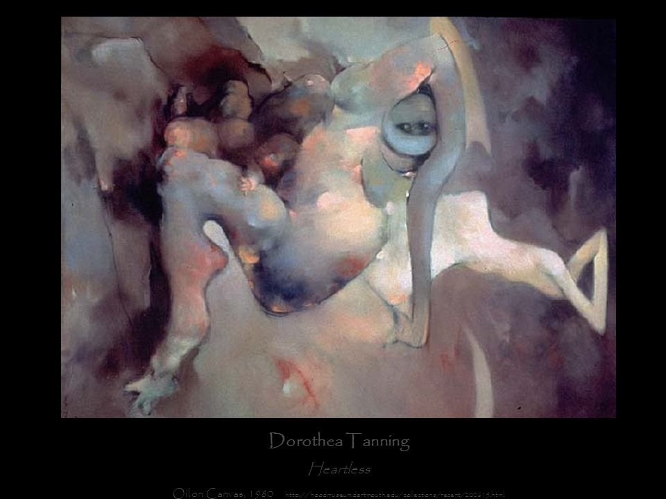 Dorothea Tanning Heartless Oil on Canvas, 1980 http://hoodmuseum.dartmouth.edu/collections/recent/200615.html