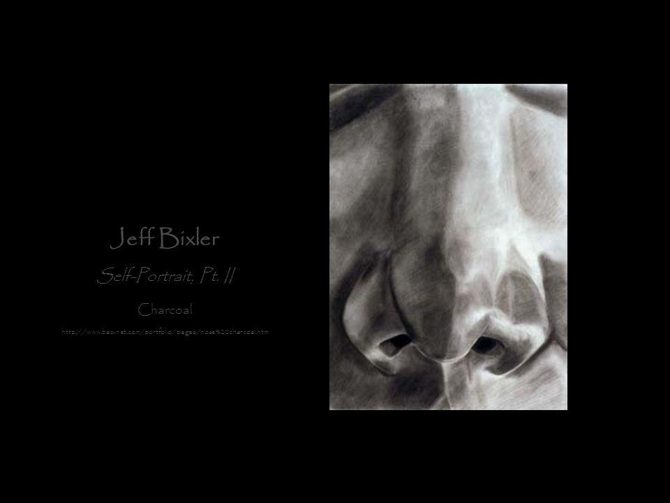 Jeff Bixler Self-Portrait, Pt. II Charcoal http://www.baz-net.com/portfolio/pages/nose%20charcoal.htm