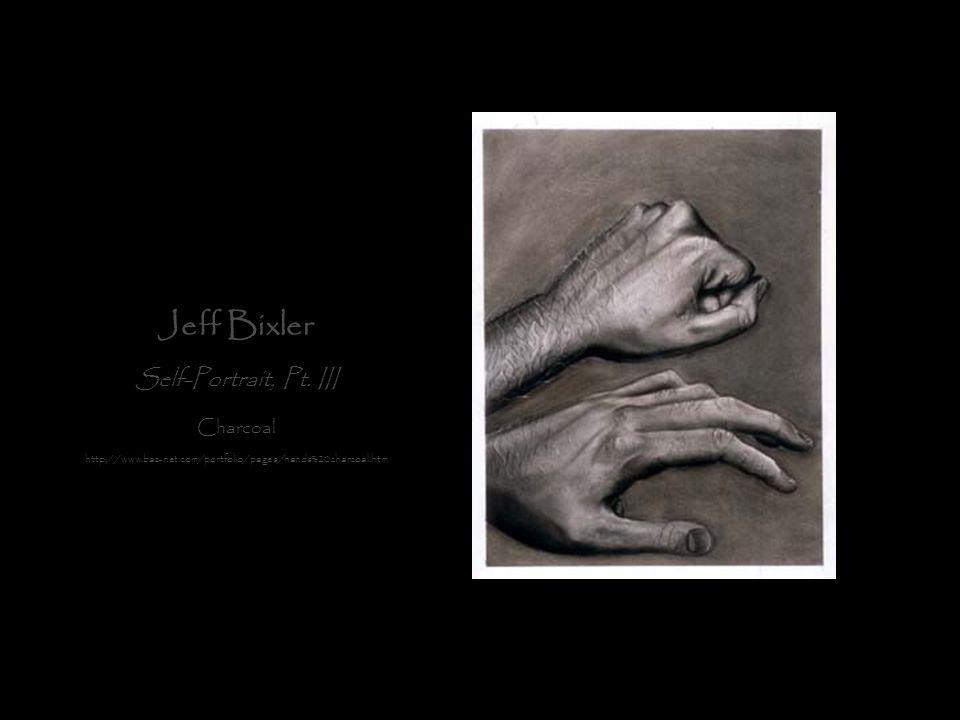 Jeff Bixler Self-Portrait, Pt. III Charcoal http://www.baz-net.com/portfolio/pages/hands%20charcoal.htm