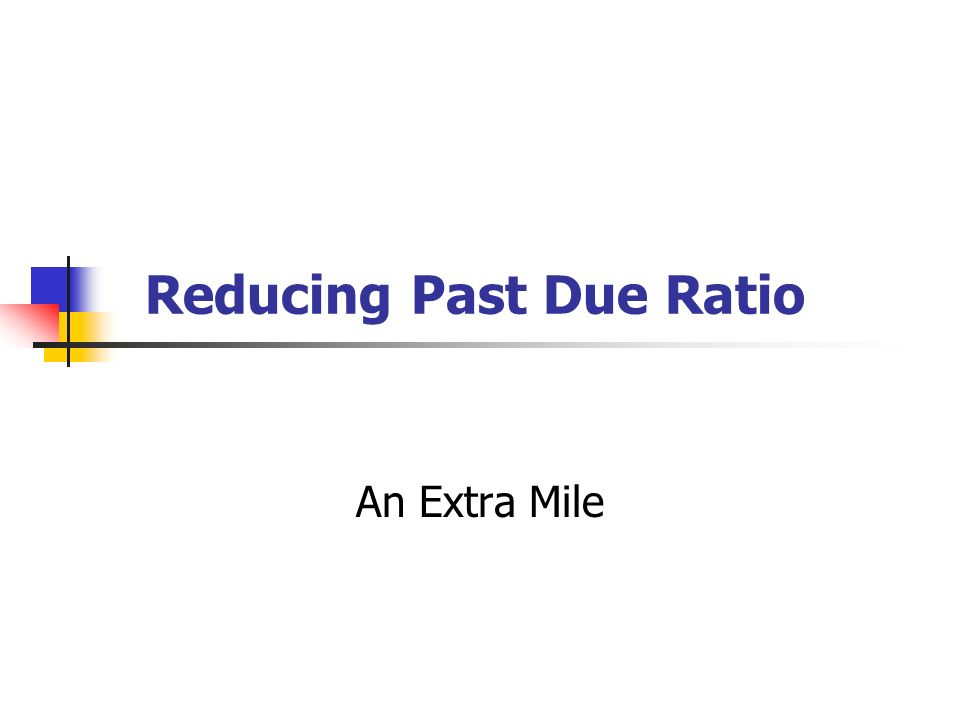 Reducing Past Due Ratio An Extra Mile