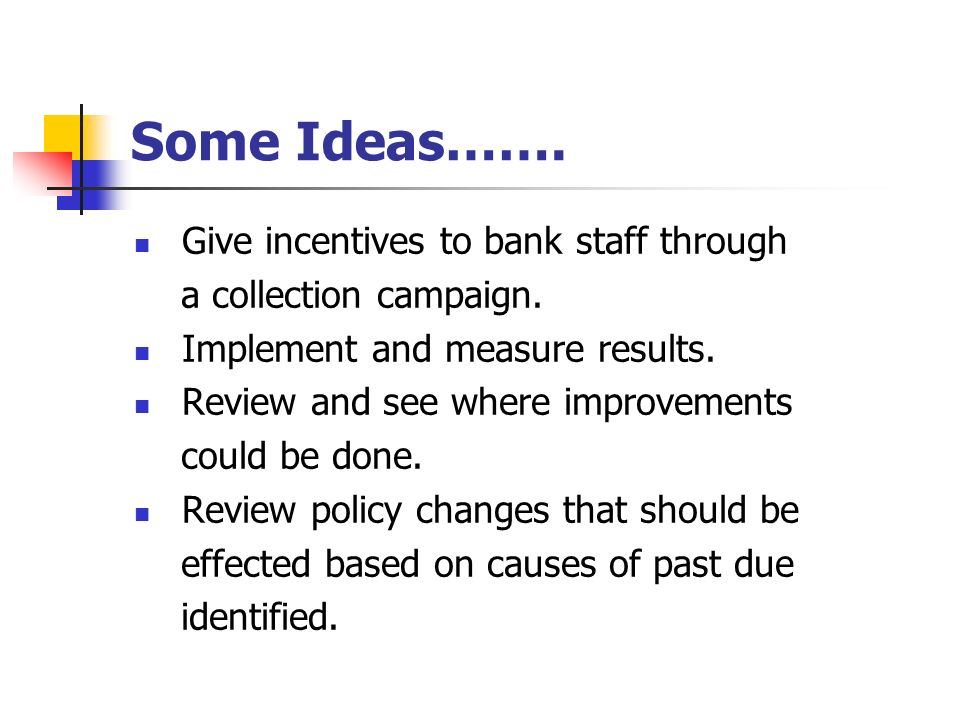 Some Ideas……. Give incentives to bank staff through a collection campaign.