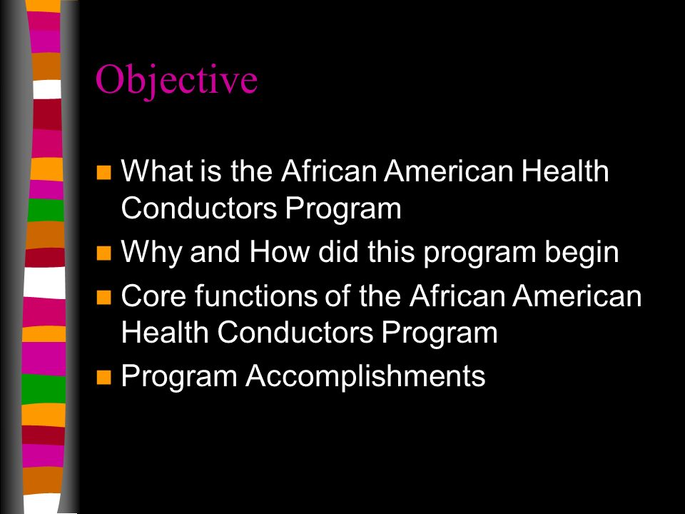 Objective What is the African American Health Conductors Program Why and How did this program begin Core functions of the African American Health Cond