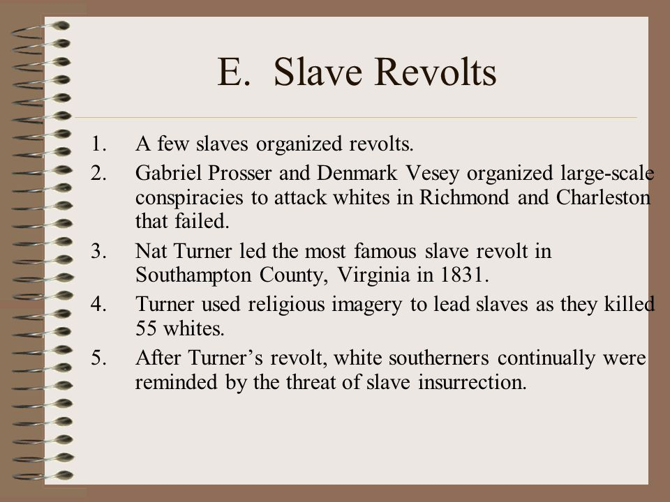 E. Slave Revolts 1.A few slaves organized revolts.
