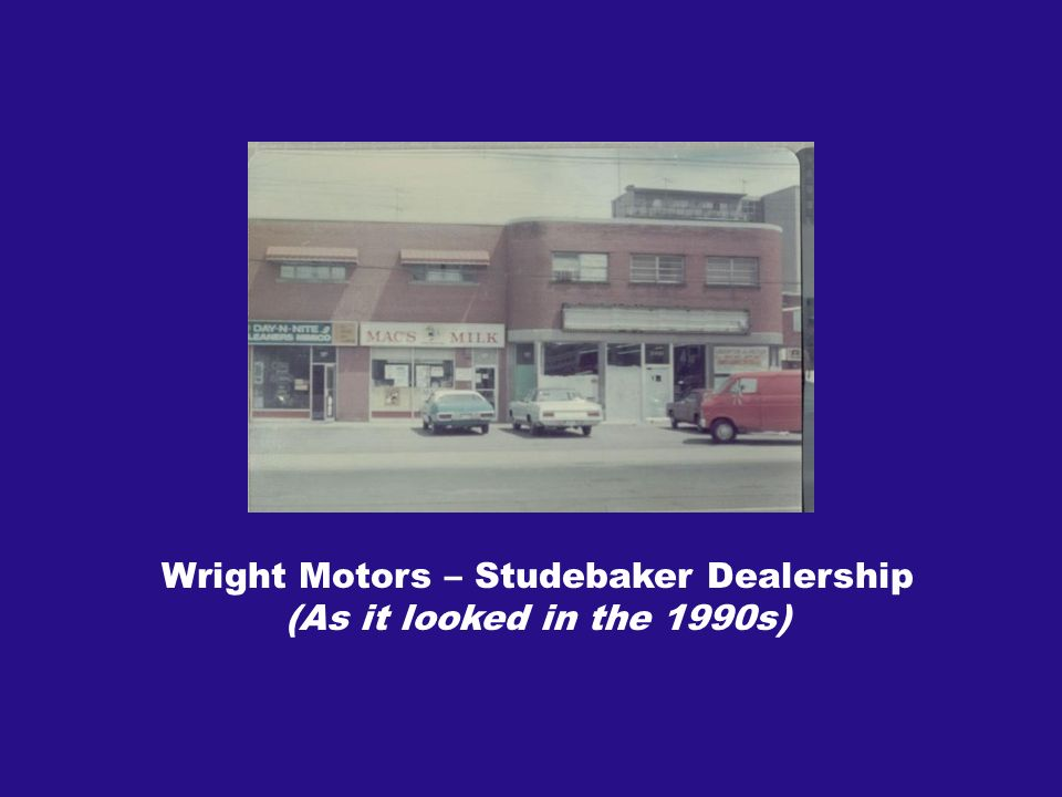 Wright Motors – Studebaker Dealership (As it looked in the 1990s)