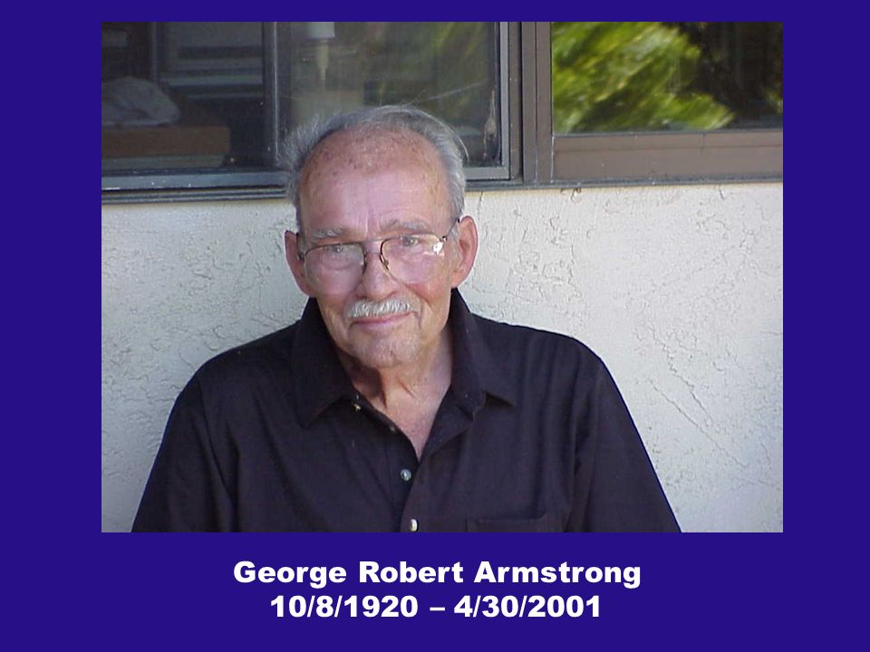 George Robert Armstrong 10/8/1920 – 4/30/2001