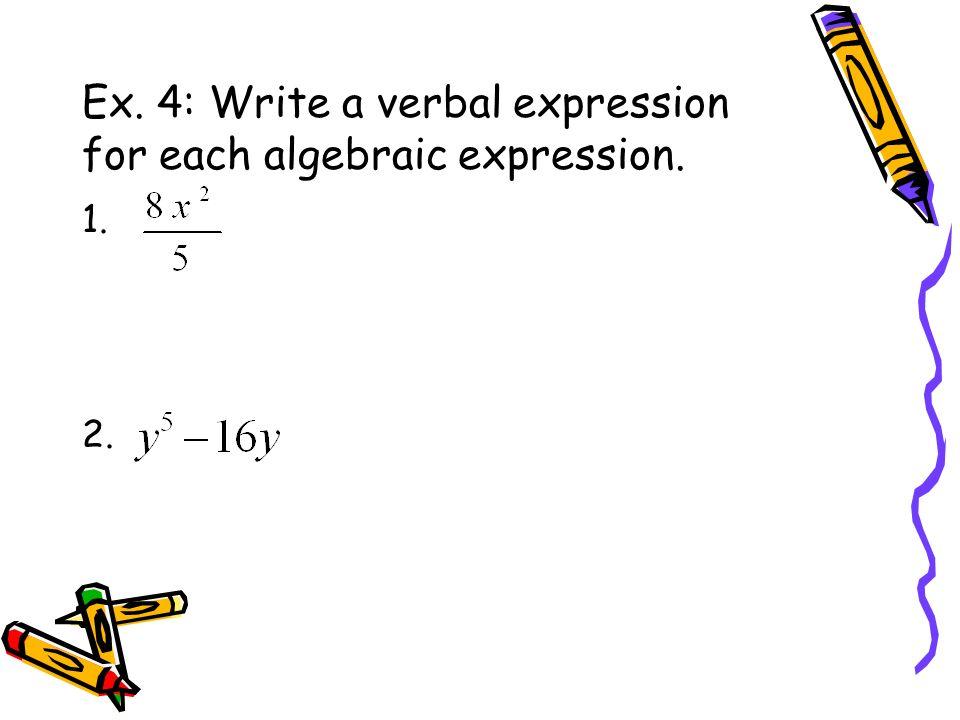 Ex. 4: Write a verbal expression for each algebraic expression. 1. 2.