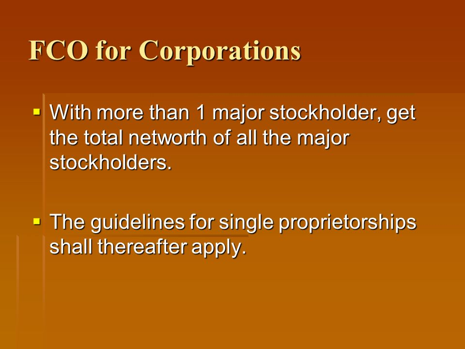 FCO for Corporations With more than 1 major stockholder, get the total networth of all the major stockholders.