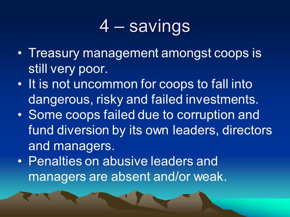 4 – savings Treasury management amongst coops is still very poor.