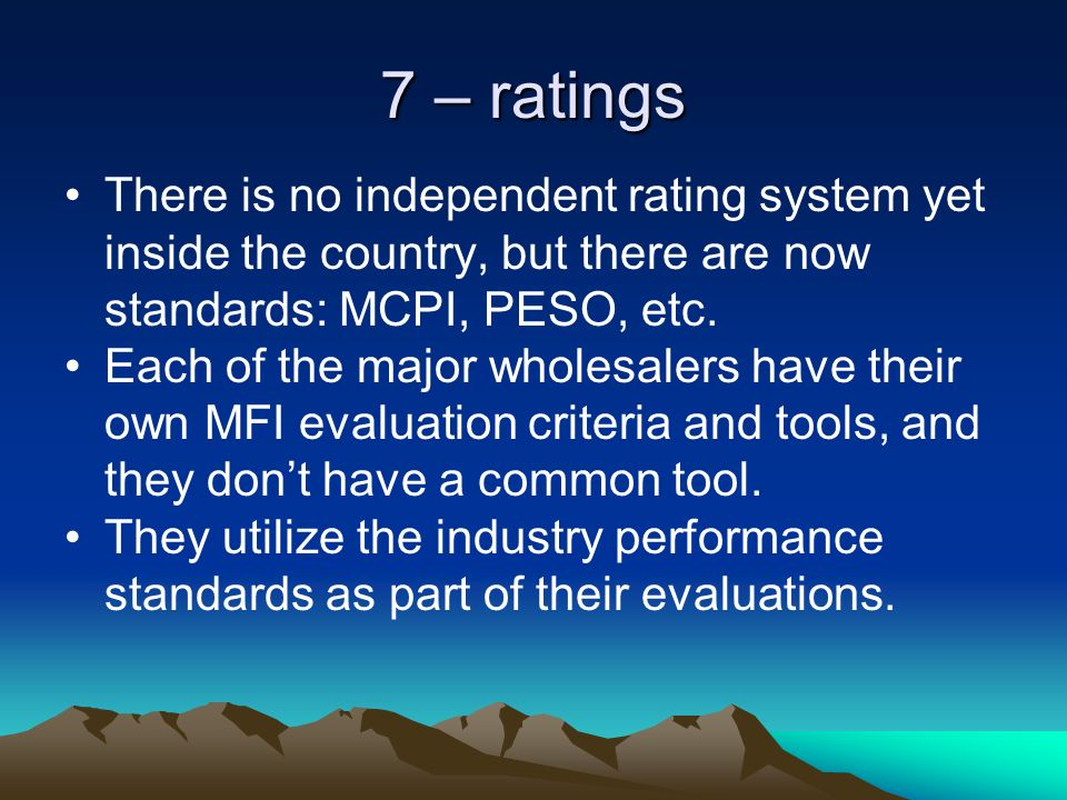 7 – ratings There is no independent rating system yet inside the country, but there are now standards: MCPI, PESO, etc.