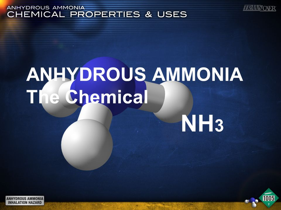 ANHYDROUS AMMONIA The Chemical NH 3