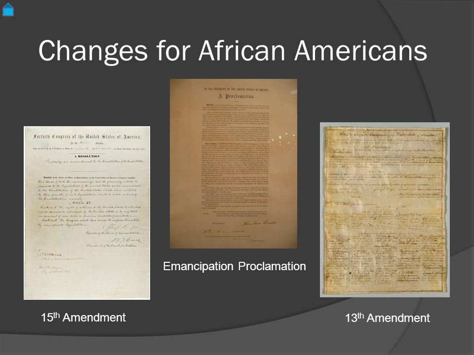 Changes for African Americans Emancipation Proclamation 13 th Amendment 15 th Amendment