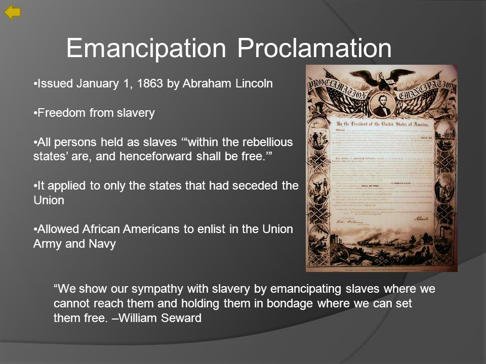 Emancipation Proclamation Issued January 1, 1863 by Abraham Lincoln Freedom from slavery All persons held as slaves within the rebellious states are, and henceforward shall be free.