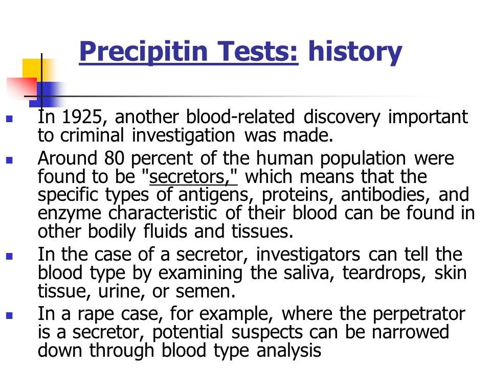 Precipitin Tests: history Investigators use the precipitin test to determine whether the blood is of animal or human origin. German biologist Paul Uhl
