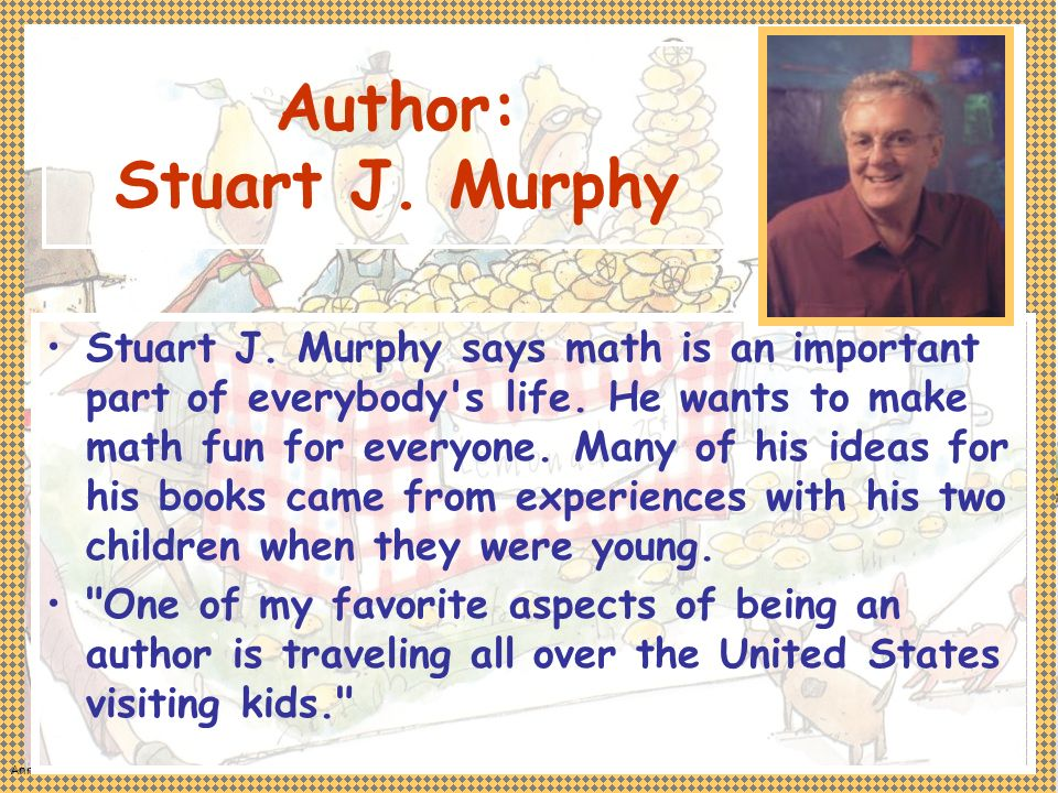 Author: Stuart J. Murphy Stuart J. Murphy says math is an important part of everybody s life.