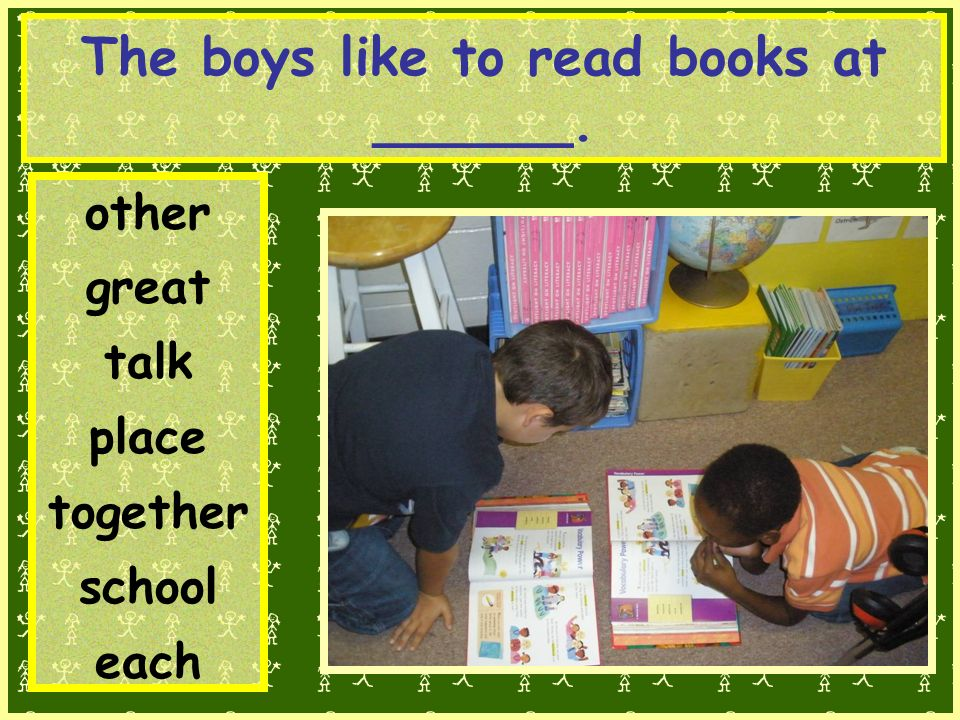 The boys like to read books at ______. other great talk place together school each