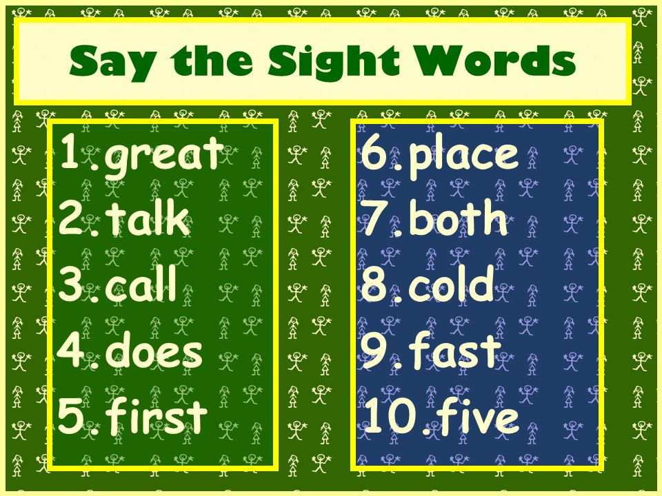 Say the Sight Words 1.great 2.talk 3.call 4.does 5.first 6.place 7.both 8.cold 9.fast 10.five
