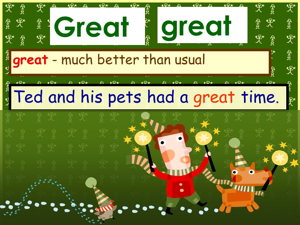 Great great Ted and his pets had a great time. 2 great - much better than usual