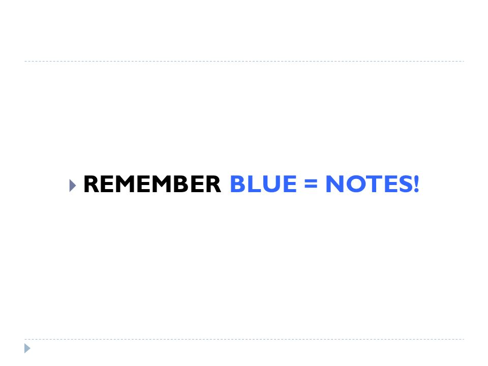 REMEMBER BLUE = NOTES!