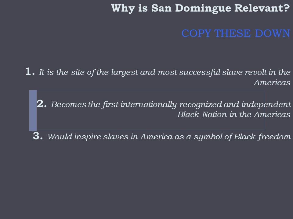 Why is San Domingue Relevant.COPY THESE DOWN 1.