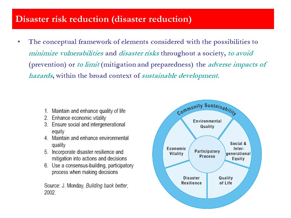 Disaster risk reduction (disaster reduction) The conceptual framework of elements considered with the possibilities to minimize vulnerabilities and di