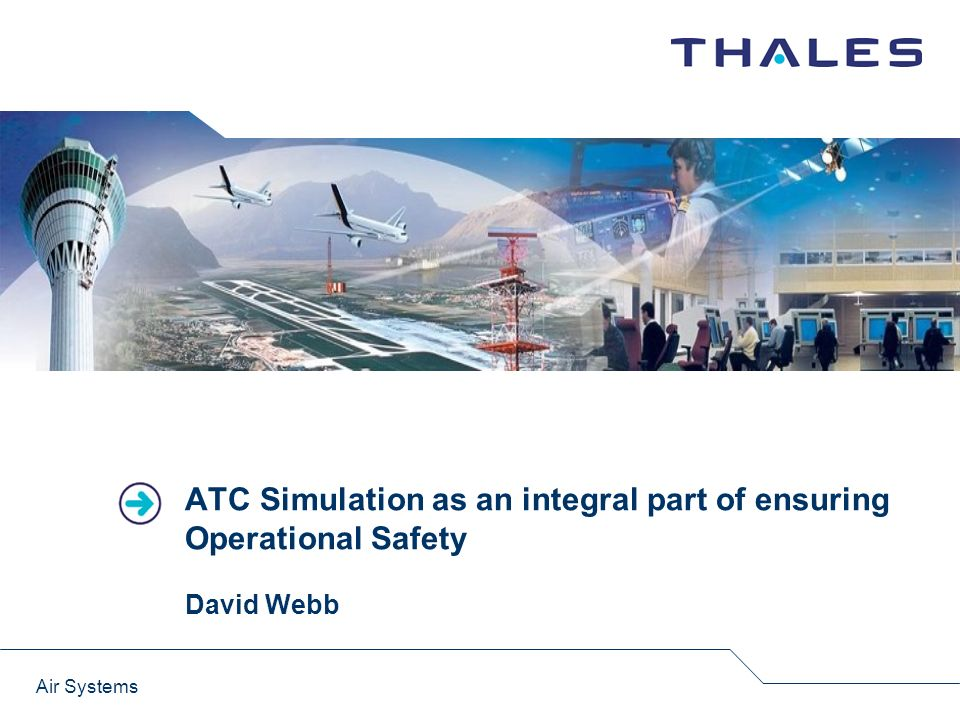 ATC Simulation as an integral part of ensuring Operational Safety David Webb Air Systems