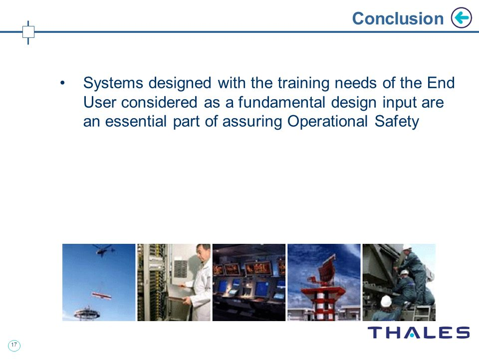 17 Conclusion Systems designed with the training needs of the End User considered as a fundamental design input are an essential part of assuring Oper