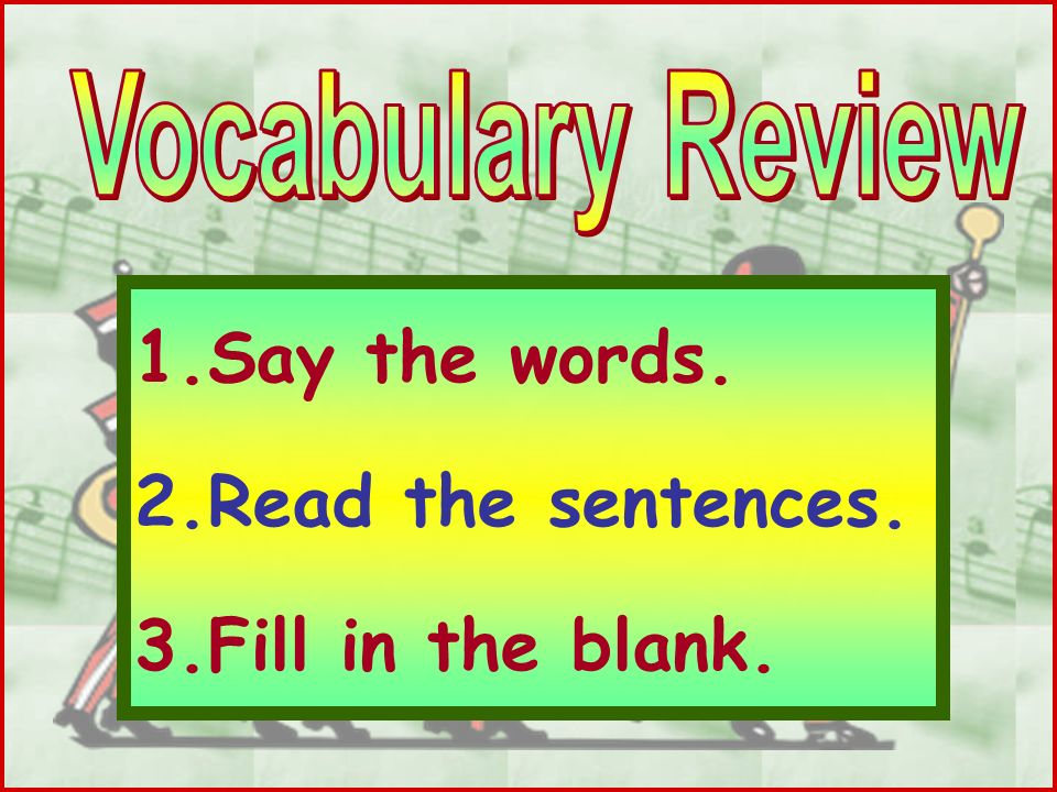 1.Say the words. 2.Read the sentences. 3.Fill in the blank.