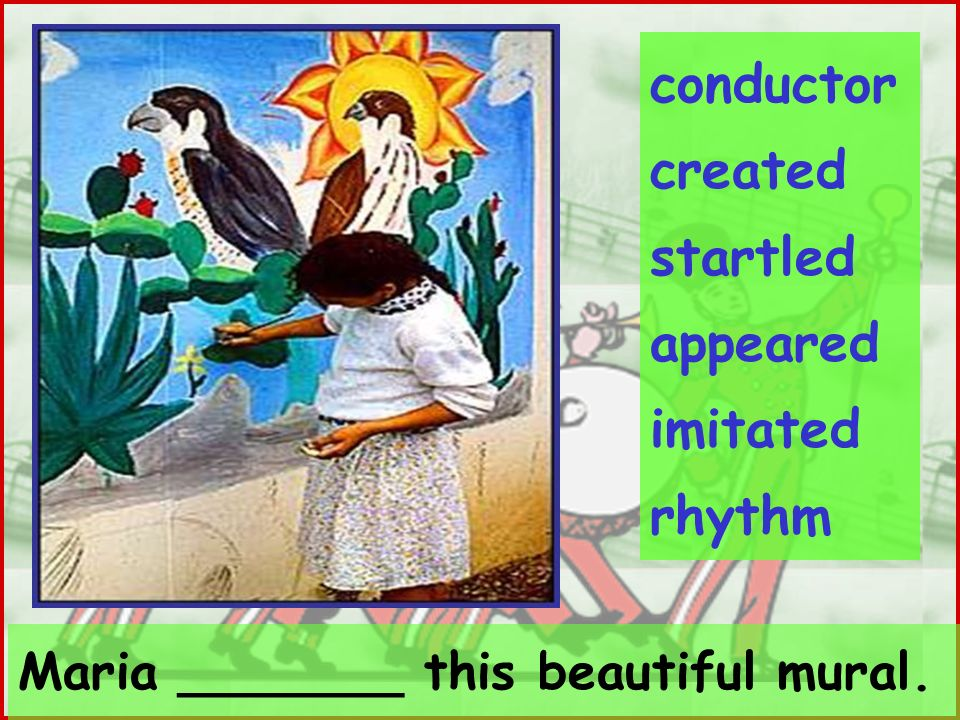 Maria _______ this beautiful mural. conductor created startled appeared imitated rhythm
