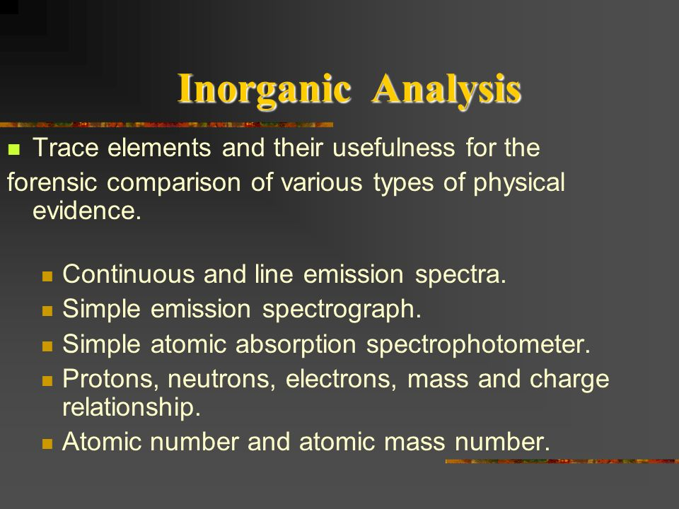 Inorganic Analysis Trace elements and their usefulness for the forensic comparison of various types of physical evidence. Continuous and line emission