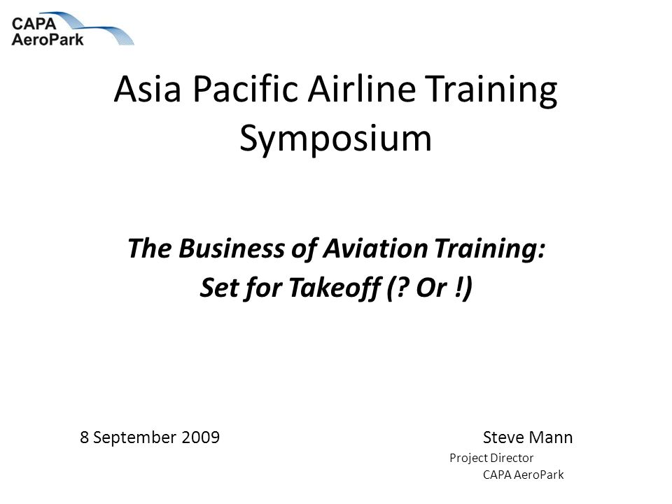 Asia Pacific Airline Training Symposium The Business of Aviation Training: Set for Takeoff (.