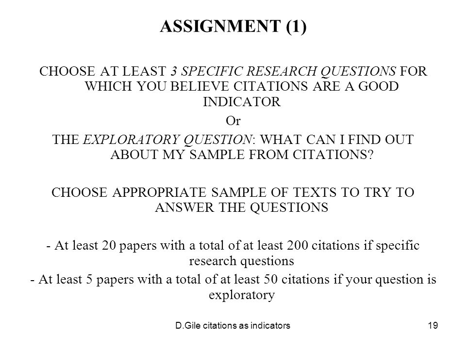 D.Gile citations as indicators19 ASSIGNMENT (1) CHOOSE AT LEAST 3 SPECIFIC RESEARCH QUESTIONS FOR WHICH YOU BELIEVE CITATIONS ARE A GOOD INDICATOR Or THE EXPLORATORY QUESTION: WHAT CAN I FIND OUT ABOUT MY SAMPLE FROM CITATIONS.