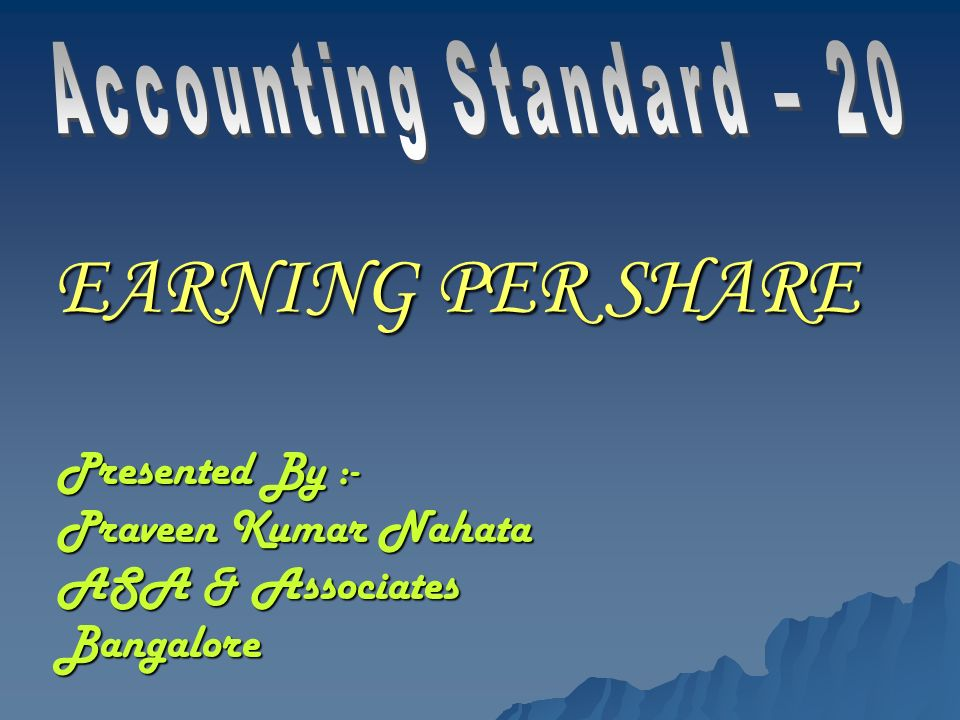 EARNING PER SHARE Presented By :- Praveen Kumar Nahata ASA & Associates Bangalore