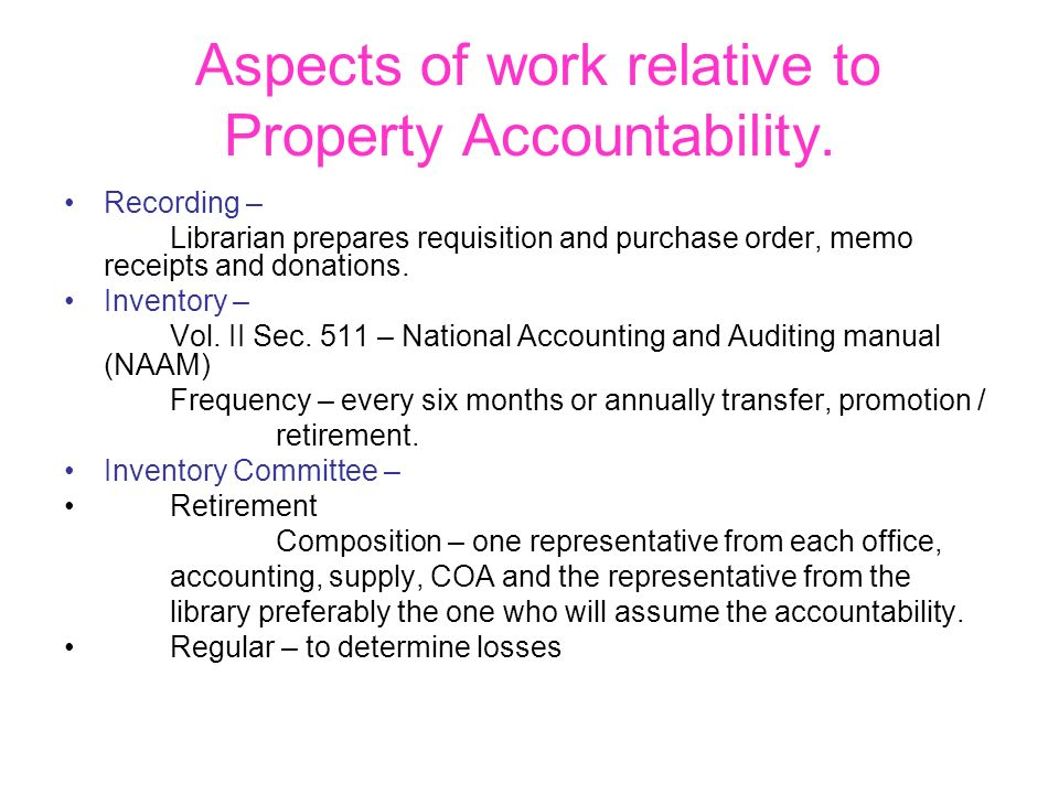 Aspects of work relative to Property Accountability. Recording – Librarian prepares requisition and purchase order, memo receipts and donations. Inven