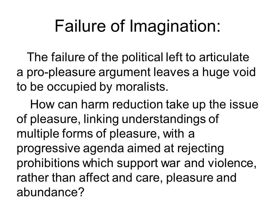 Failure of Imagination: The failure of the political left to articulate a pro-pleasure argument leaves a huge void to be occupied by moralists.