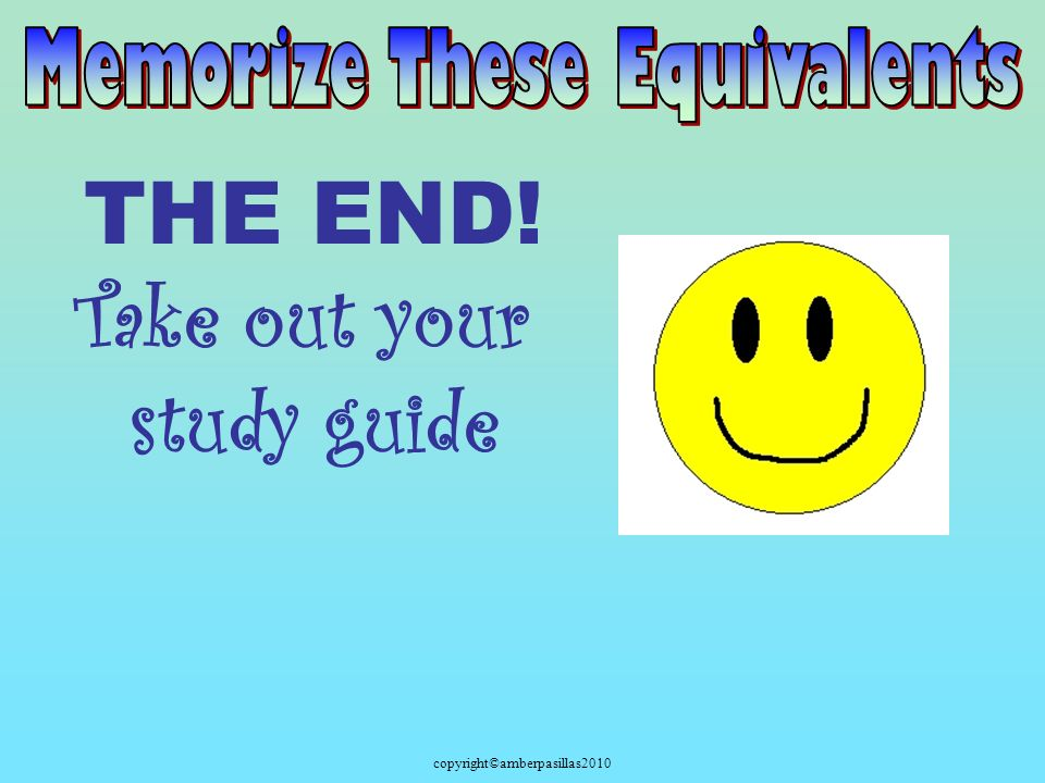 copyright©amberpasillas2010 THE END! Take out your study guide
