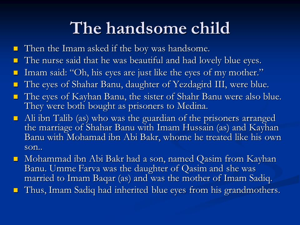 Imam Sadiq was favoured by nature It is said the Imam Sadiq was born circumcised and with a full set of teeth.