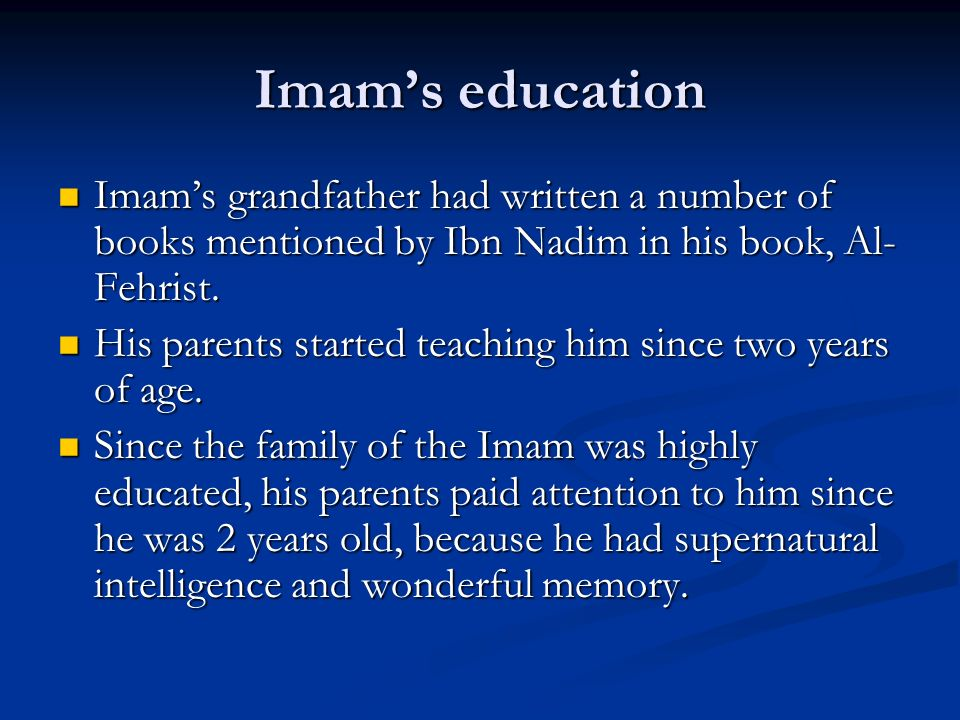 Imams education Imams grandfather had written a number of books mentioned by Ibn Nadim in his book, Al- Fehrist. Imams grandfather had written a numbe