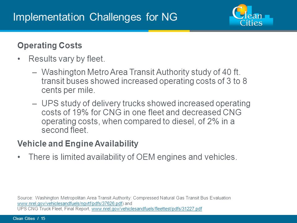 Clean Cities / 15 Implementation Challenges for NG Operating Costs Results vary by fleet.