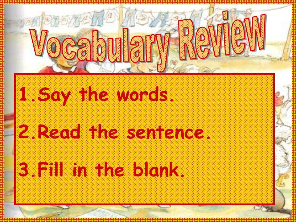 1.Say the words. 2.Read the sentence. 3.Fill in the blank.